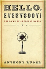 Hello, Everybody! The Dawn of American Radio by Anthony Rudel