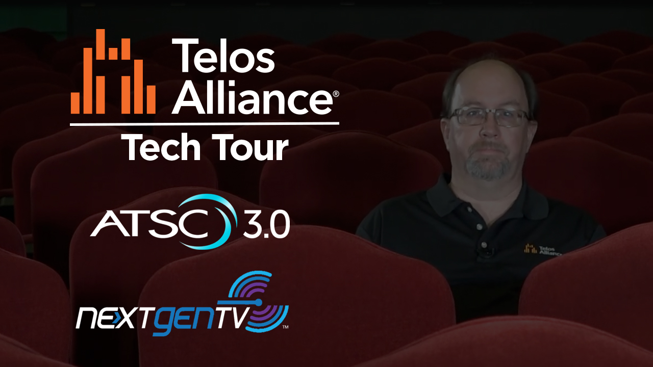 Video: ATSC 3.0 and NEXTGEN TV - Telos Alliance Tech Tour