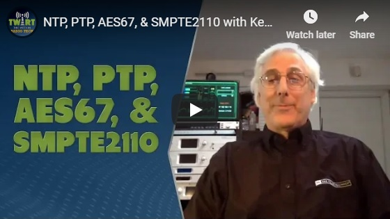 TWiRT 426 - NTP, PTP, AES67, & SMPTE 2110 with Ken Tankel