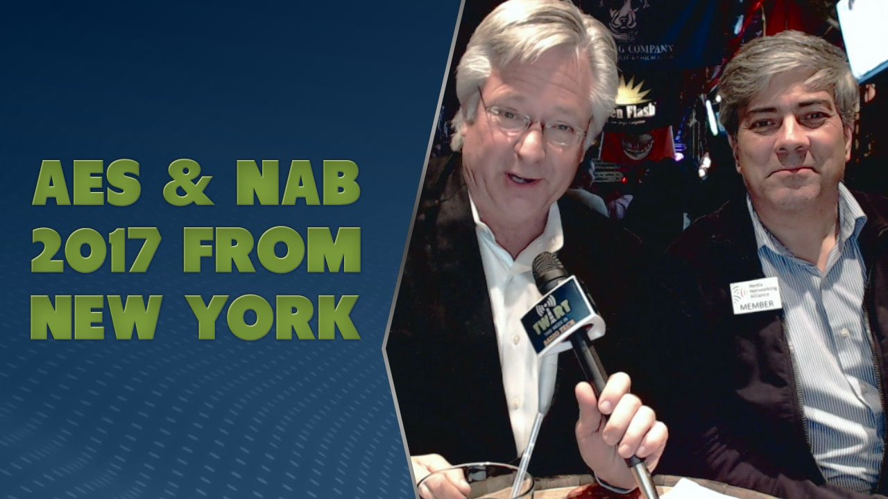 TWiRT 369 - AES & NAB 2017 from New York