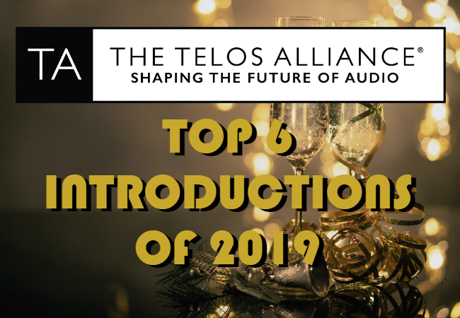 Top 6 Introductions from Telos Alliance in 2019